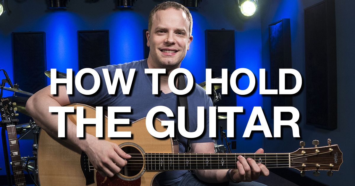 How To Hold The Guitar Beginner Guitar Lessons